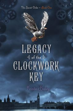 Legacy of the Clockwork Key (The Secret Order #1) by Kristin Bailey