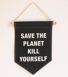 d47b42c7cf34 Pennant Banner Save The Planet Kill Yourself. Chris Korda. Church of  Euthanasia. Ecologist