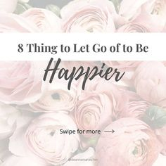 Let go of these 8 things to be happier