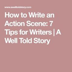 How to Write an Action Scene: 7 Tips for Writers | A Well Told Story
