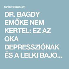 DR. BAGDY EMŐKE NEM KERTEL: EZ AZ OKA DEPRESSZIÓNAK ÉS A LELKI BAJOKNAK!!