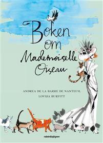 http://www.adlibris.com/se/organisationer/product.aspx?isbn=9129690064 | Titel: Boken om Mademoiselle Oiseau - Författare: Andrea de La Barre de Nanteuil - ISBN: 9129690064 - Pris: 153 kr