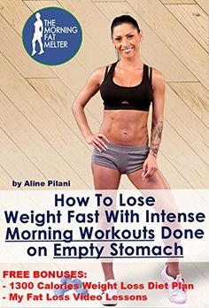 How To Lose Weight Fast With Intense Morning Workouts Done On Empty Stomach: FREE BONUSES:1300 Calories Weight Loss Diet Plan & My Fat Loss Video lessons  Program  Fast Weight Loss For Women) Reviews