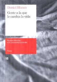 Gente a la que le cambia la vida / Daniel Blanco - Sevilla : Secretariado de Publicaciones de la Universidad de Sevilla, D.L. 2012