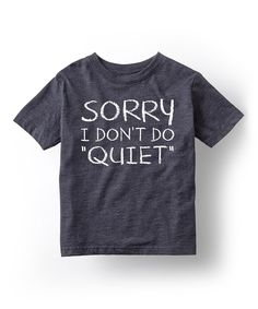 Loving this LC Trendz Heather Blue 'Sorry I Don't Do Quiet' Tee - Toddler & Kids on #zulily! #zulilyfinds