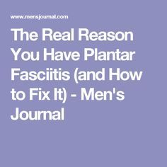 The Real Reason You Have Plantar Fasciitis (and How to Fix It) - Men's Journal