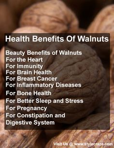 There are many 'Health Benefits' you can obtain from eating Walnuts. For detailed info, click on the pin.