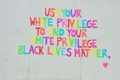 Black lives matter. If you're white, use the unfair white privilege society has given you to end this unjust systemic racism in our world.
