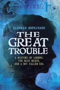 The Great Trouble: A Mystery of London, the Death, and a Boy Called Eel