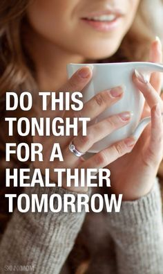 25 Things to Do Tonight For a Healthier Tomorrow
