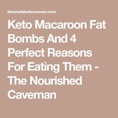 Keto Macaroon Fat Bombs And 4 Perfect Reasons For Eating Them - The Nourished Caveman