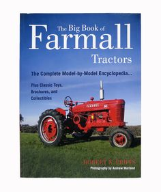 The Big Book of Farmall Tractors, The Complete Model-By-Model Ency