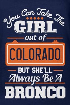 ❤️Yep you can take me out of Colorado, But I will always be a Colorado Native and a Bronco Fan 4Forever❤️