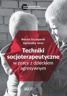 Techniki socjoterapeutyczne w pracy z dzieckiem agresywnym Kids Learning, Parenting, Education, Children, School, Books, Classroom, Art, Geography