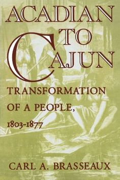 Acadian to Cajun: Transformation of a People, 1803-1877 by Carl A. Brasseaux, http://www.amazon.com/dp/0878055835/ref=cm_sw_r_pi_dp_HetVrb0Q91Q9Z