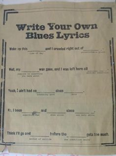 How to write your own blues lyrics   The last line is NOT suitable for elementary kids.. Rewrite and perfect!