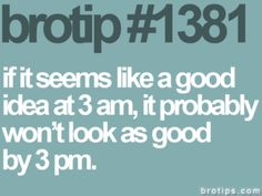 TRUE - nothing good happens after 2am -- in the words of Ted Mosby #howimetyourmother