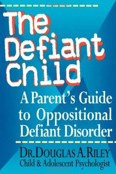 The Defiant Child: A Parent's Guide to Oppositional Defiant Disorder:Amazon:Books
