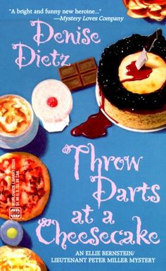 Throw Darts At A Cheesecake (Bernstein/Miller Mystery #1) by Denise Dietz