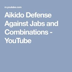 Aikido Defense Against Jabs and Combinations - YouTube
