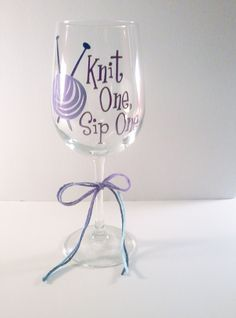 Knit One Sip One - Knitting Wine Glass - Great Mothers Day Gift for A Knitting Mom. $15.00, via Etsy.