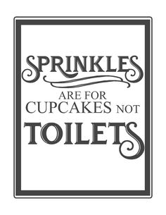 Free Vintage Bathroom Printables – The Mountain View Cottage Sprinkles are for cupcakes not toilets-free vintage inspired bathroom printable-www. Bathroom Quotes, Bathroom Humor, Diy Bathroom Decor, Bathroom Art, Budget Bathroom, Bathroom Ideas, Bathroom Inspiration, Gold Bathroom, Bath Ideas