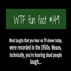 WTF Fun Fact #149 - Laughs On TV Shows I don't know why I found this funny... http://ibeebz.com