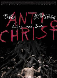 Antichrist - My #89 favorite movie (Directed by Lars Von Trier, With Willem Dafoe, and Charlotte Gainsbourg)
