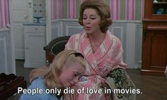 people only die of love in movies.
