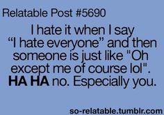 I hate it when I say I hate everyone...