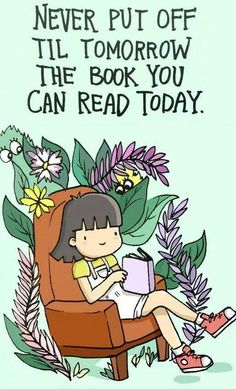 Never put off 'til tomorrow the book you can read today.