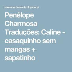 Penélope Charmosa Traduções: Caline - casaquinho sem mangas + sapatinho