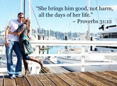 Best love Sayings & Quotes    QUOTATION – Image :    Short love quote – Description  Proverbs 31:12 – She brings him good, not harm, all the days of her life.  Sharing is Sexy – Don't forget to share this quote with those Who Matter !