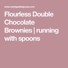 Flourless Double Chocolate Brownies | running with spoons