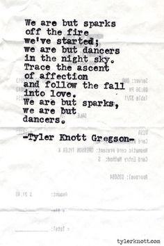 """We are but sparks of the fire we started...""  Typewriter Series #487 by Tyler Knott Gregson"
