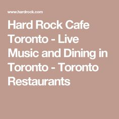 Hard Rock Cafe Toronto - Live Music and Dining in Toronto - Toronto Restaurants