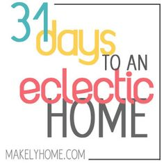31 Days to an Eclectic Home series - Great primer for people wanting to add an eclectic feel to their home.
