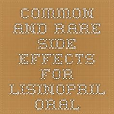 Common and Rare Side Effects for lisinopril oral