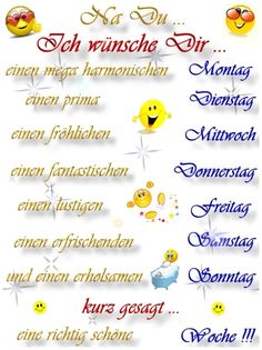 I wish you: a super harmonious Monday a great Tuesday a merry Wednesday a fantastical Thursday a joyful Friday a refreshing Saturday a relaxing Sunday. In short - a real nice week!