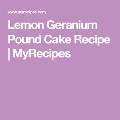 Lemon Geranium Pound Cake Recipe | MyRecipes
