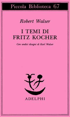 I temi di Fritz Kocher - Robert Walser - Adelphi Edizioni