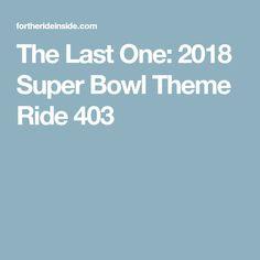 The Last One: 2018 Super Bowl Theme Ride 403