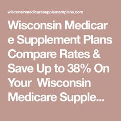 Wisconsin�Medicare Supplement Plans  Compare Rates & Save Up to 38% On Your�    Wisconsin Medicare Supplement