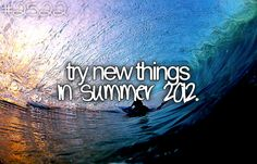 try new things in summer 2012