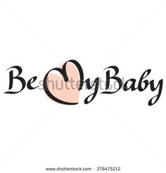 Be my baby text hand-lettering handmade calligraphy - stock vector
