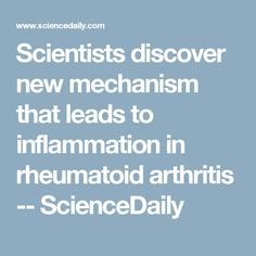 Scientists discover new mechanism that leads to inflammation in rheumatoid arthritis -- ScienceDaily