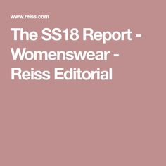 The SS18 Report - Womenswear - Reiss Editorial