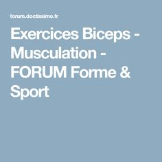 Exercices Biceps - Musculation - FORUM Forme & Sport