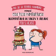 No sé si tengo hambre. Comeré esta pizza hamburguesa acompañada de tacos y helado por si acaso #frases #divertidas #humor #comida #mujeres #funny