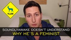 TL;DR - Soundlyawake Doesn't Understand Why He's a Feminist